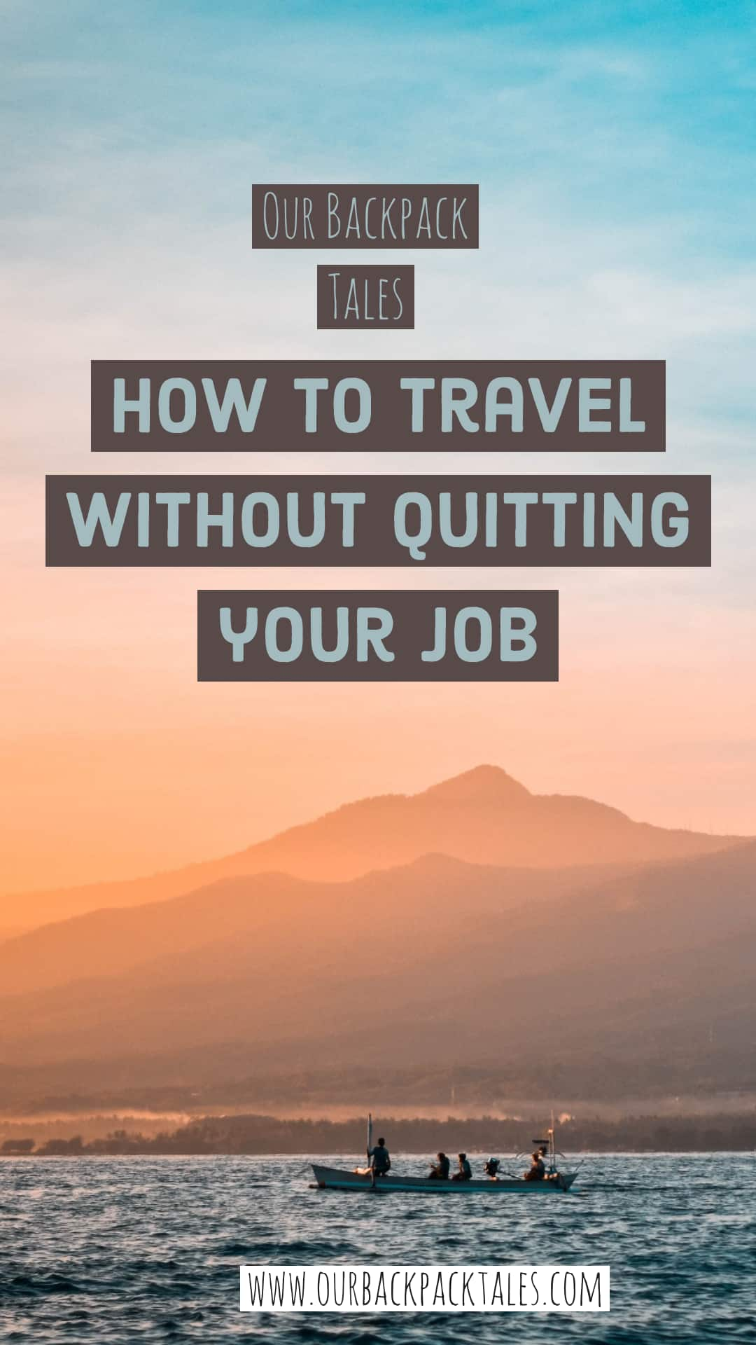 Guide-on-how-to-budget-travel-without-quitting-your-job-our-backpack-tales